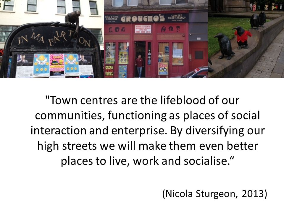 Town centres are the lifeblood of our communities, functioning as places of social interaction and enterprise.