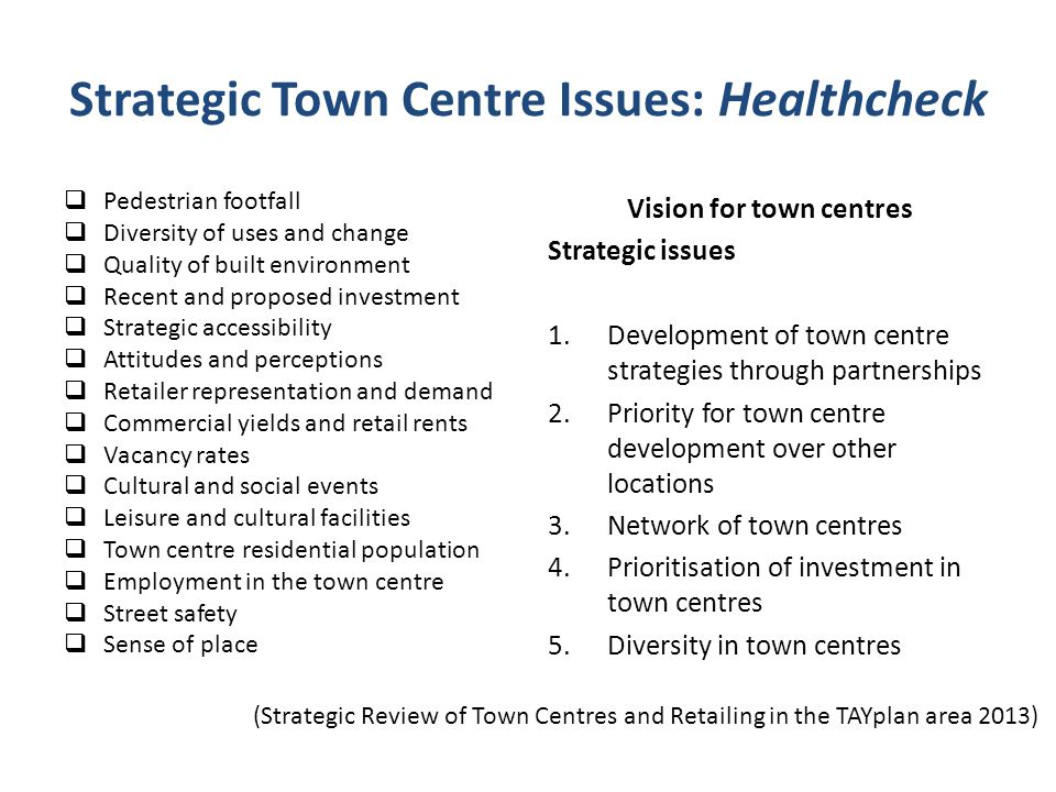 Strategic Town Centre Issues: Healthcheck  Pedestrian footfall  Diversity of uses and change  Quality of built environment  Recent and proposed in