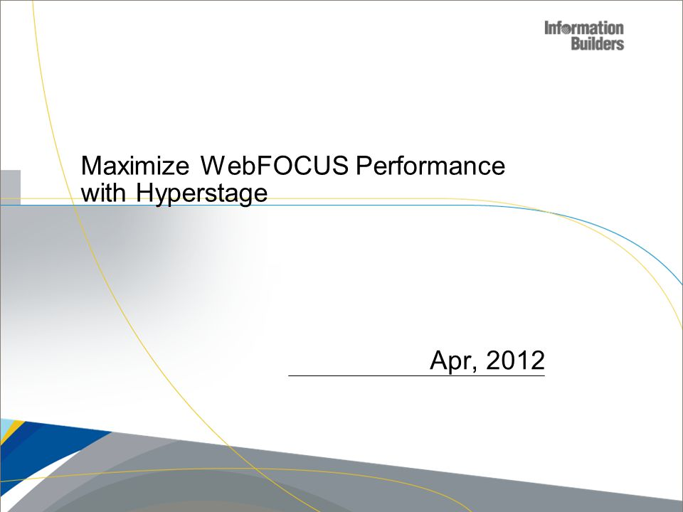 Apr, 2012 Maximize WebFOCUS Performance with Hyperstage