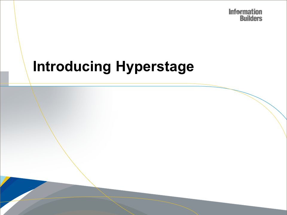 Copyright 2007, Information Builders. Slide 3 Introducing Hyperstage