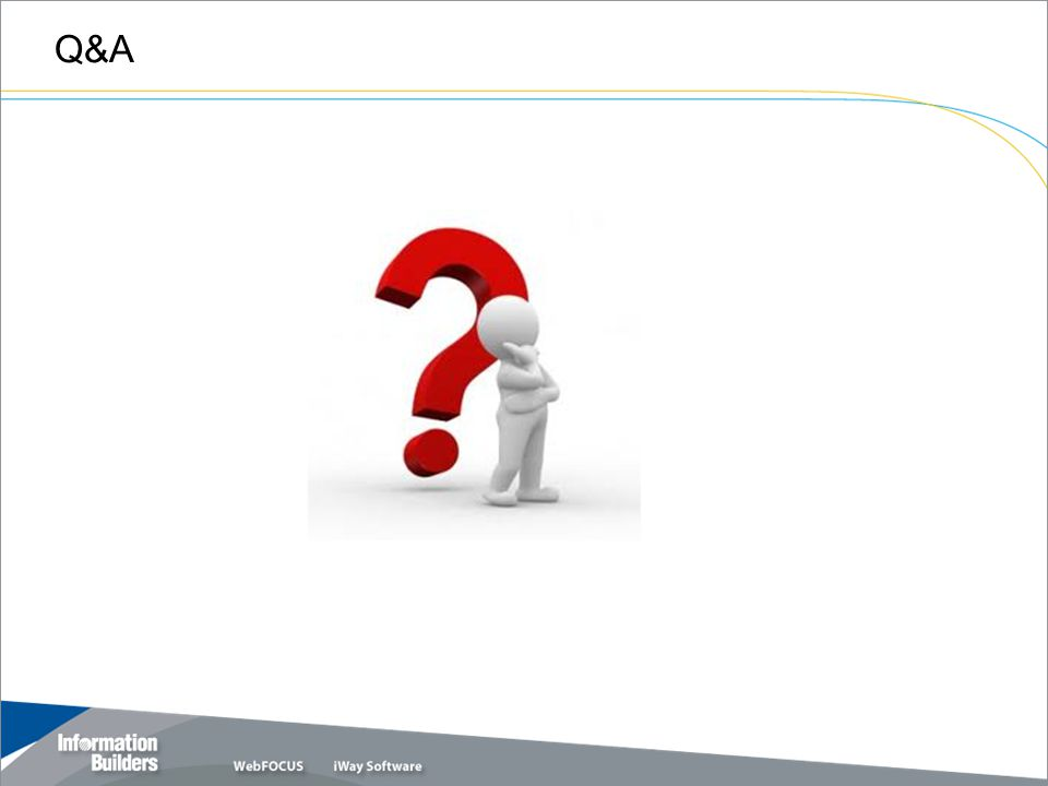 Q&A Copyright 2007, Information Builders. Slide 30
