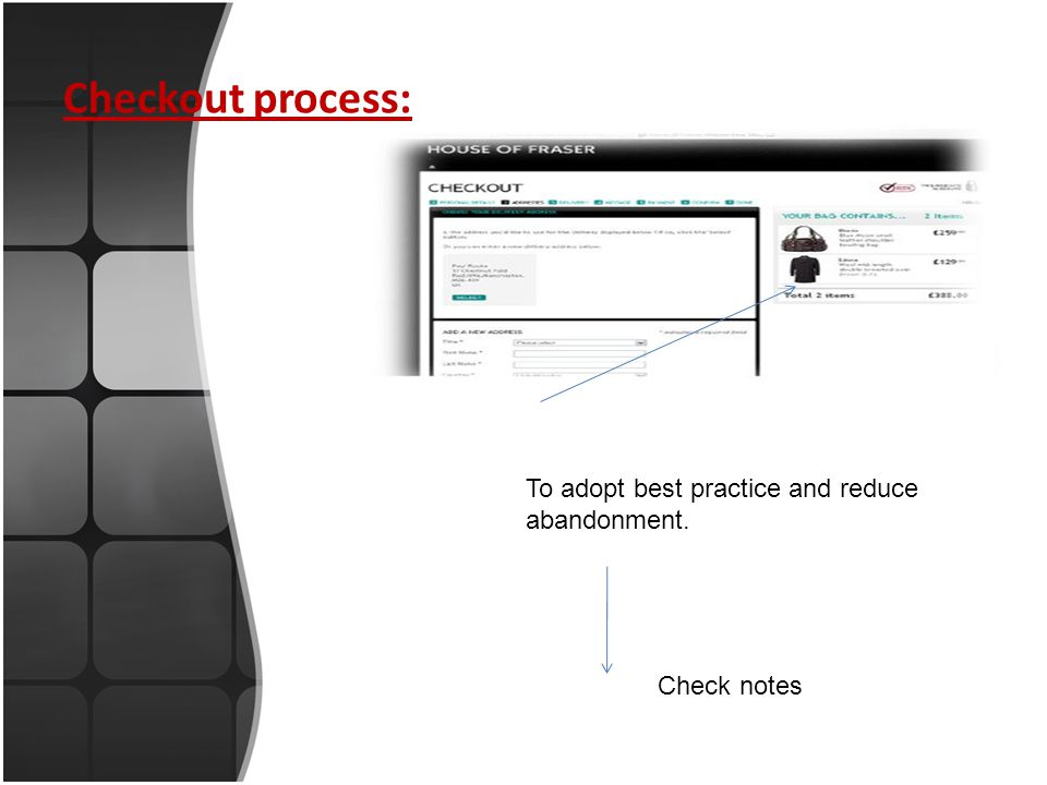 Checkout process: To adopt best practice and reduce abandonment. Check notes