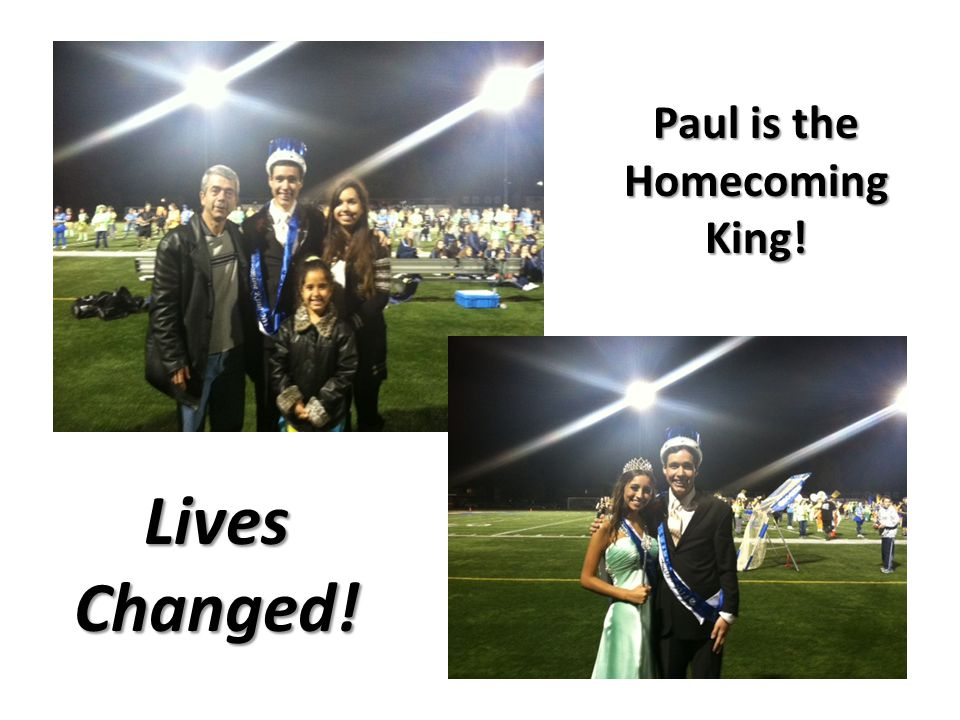 Paul is the Homecoming King! Lives Changed!