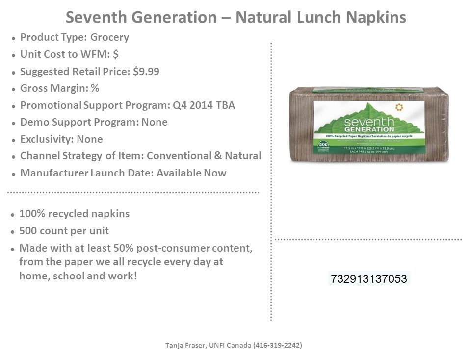 Seventh Generation – Natural Lunch Napkins Product Type: Grocery Unit Cost to WFM: $ Suggested Retail Price: $9.99 Gross Margin: % Promotional Support
