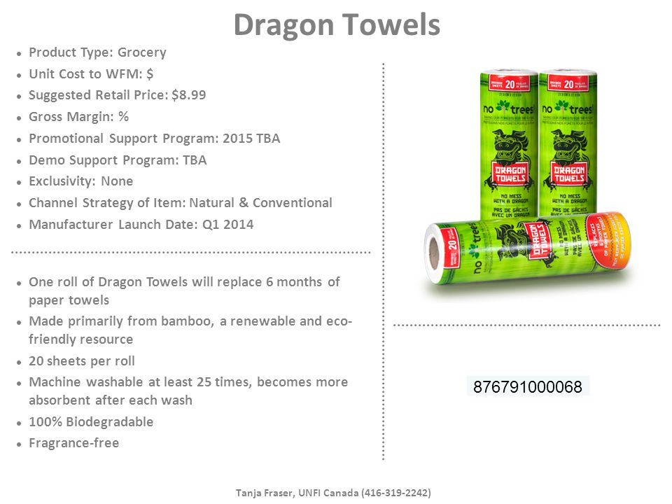 Dragon Towels Product Type: Grocery Unit Cost to WFM: $ Suggested Retail Price: $8.99 Gross Margin: % Promotional Support Program: 2015 TBA Demo Suppo