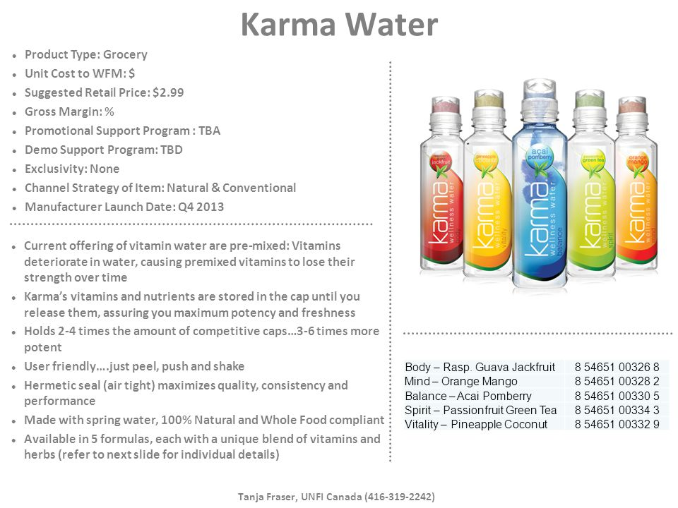 Karma Water Product Type: Grocery Unit Cost to WFM: $ Suggested Retail Price: $2.99 Gross Margin: % Promotional Support Program : TBA Demo Support Pro
