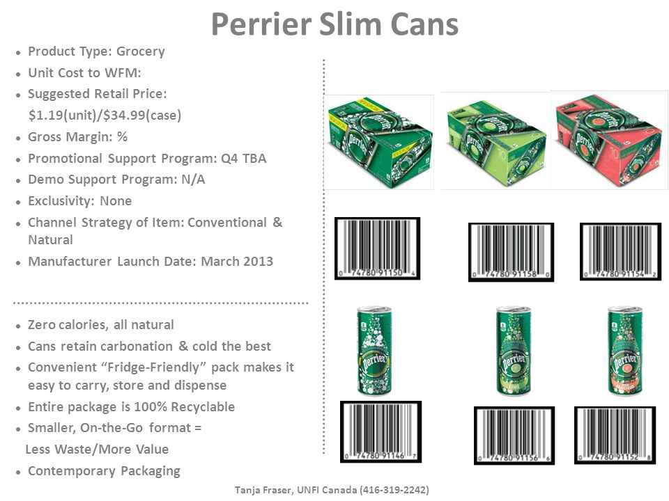 Perrier Slim Cans Product Type: Grocery Unit Cost to WFM: Suggested Retail Price: $1.19(unit)/$34.99(case) Gross Margin: % Promotional Support Program