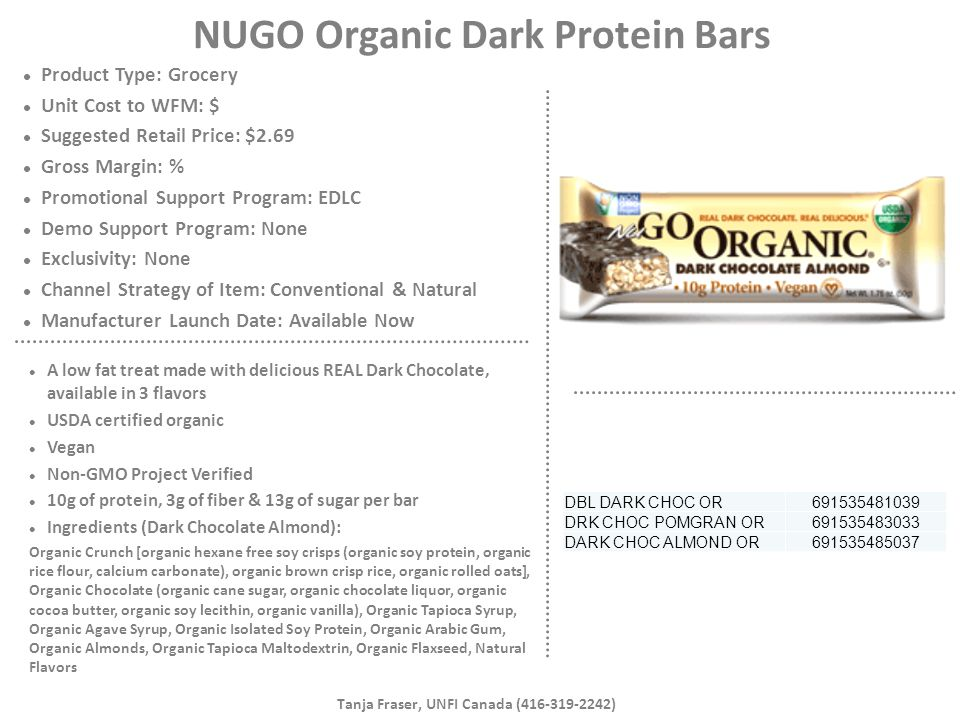 NUGO Organic Dark Protein Bars Product Type: Grocery Unit Cost to WFM: $ Suggested Retail Price: $2.69 Gross Margin: % Promotional Support Program: ED