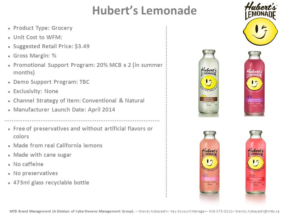 Hubert's Lemonade Product Type: Grocery Unit Cost to WFM: Suggested Retail Price: $3.49 Gross Margin: % Promotional Support Program: 20% MCB x 2 (in s