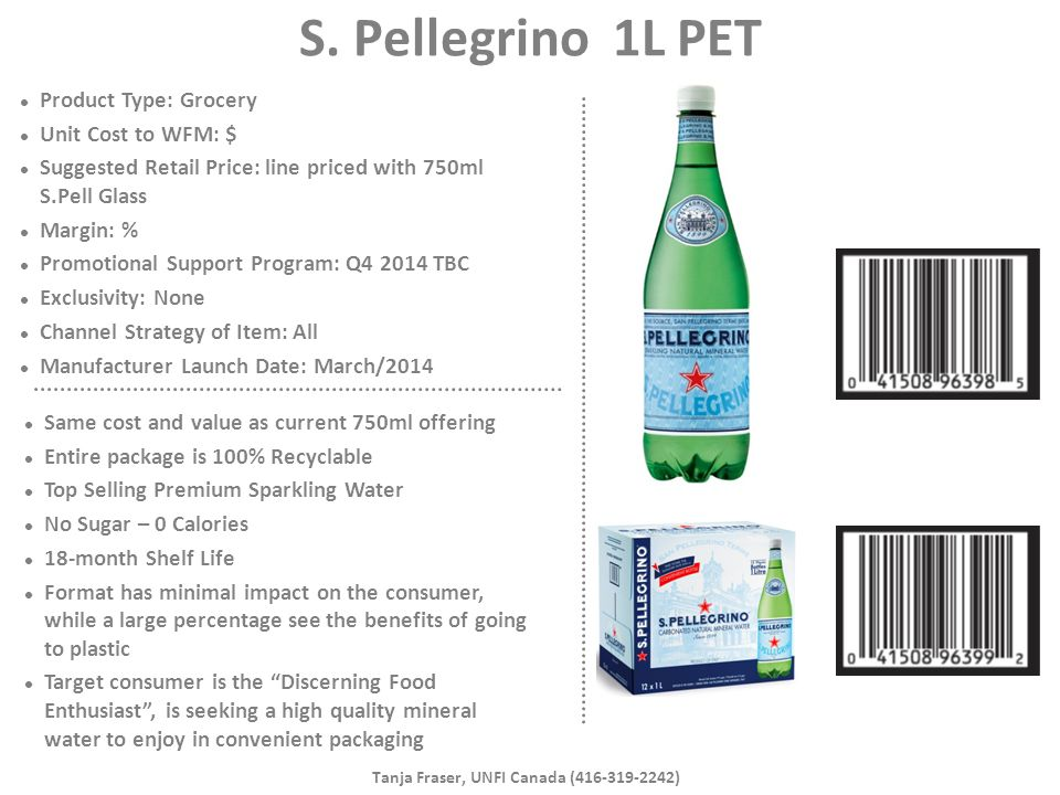 S. Pellegrino 1L PET Product Type: Grocery Unit Cost to WFM: $ Suggested Retail Price: line priced with 750ml S.Pell Glass Margin: % Promotional Suppo
