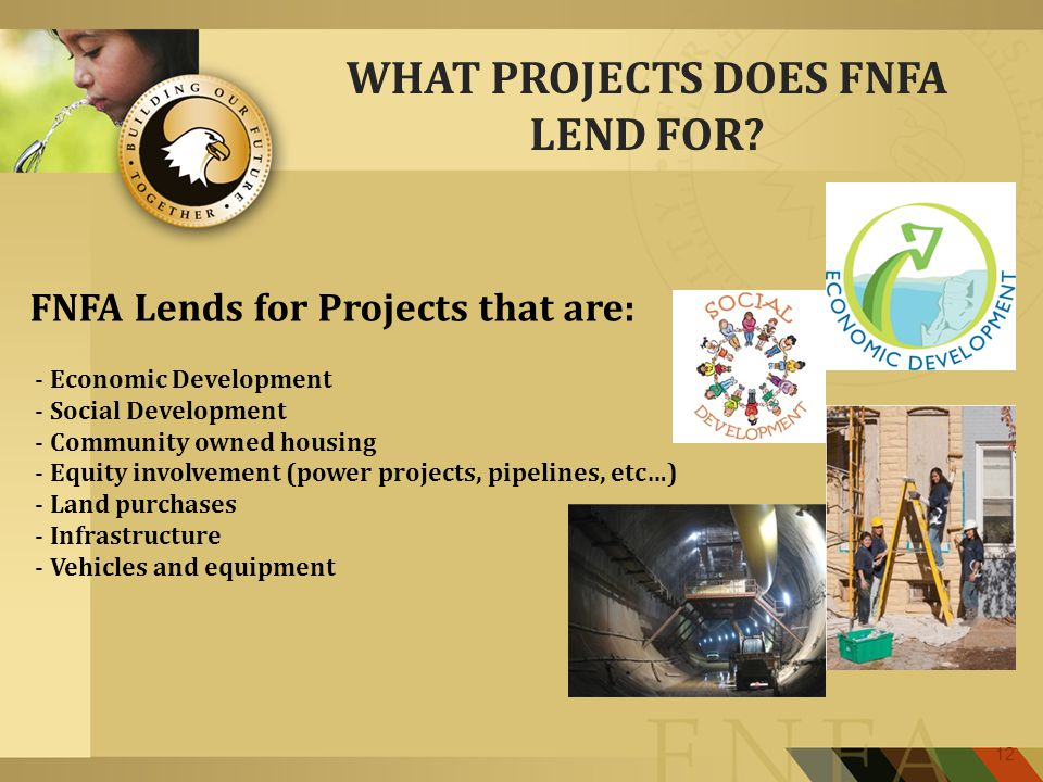 12 WHAT PROJECTS DOES FNFA LEND FOR.