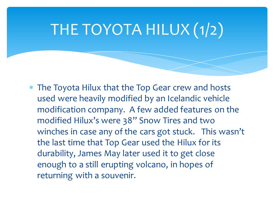  The Toyota Hilux that the Top Gear crew and hosts used were heavily modified by an Icelandic vehicle modification company.
