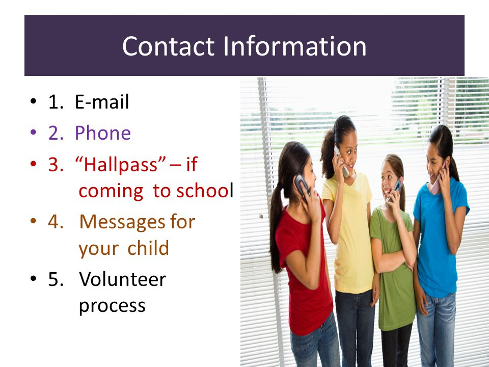 Contact Information 1.E-mail 2. Phone 3. Hallpass – if coming to school 4.