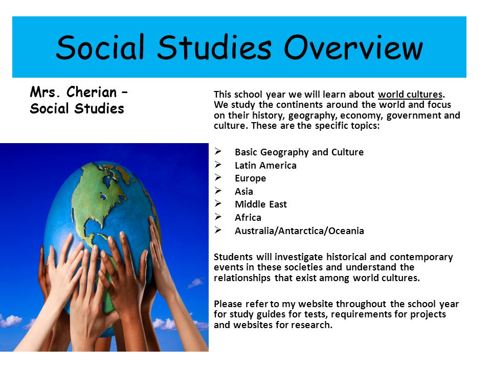 Social Studies Overview Mrs. Cherian – Social Studies This school year we will learn about world cultures. We study the continents around the world an