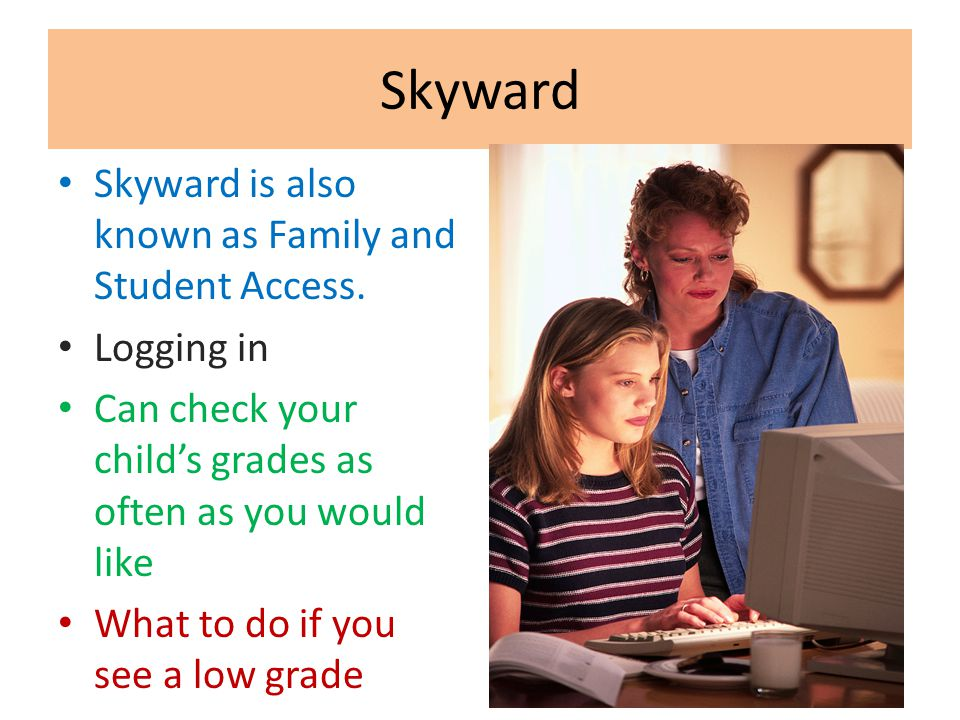 Skyward Skyward is also known as Family and Student Access.
