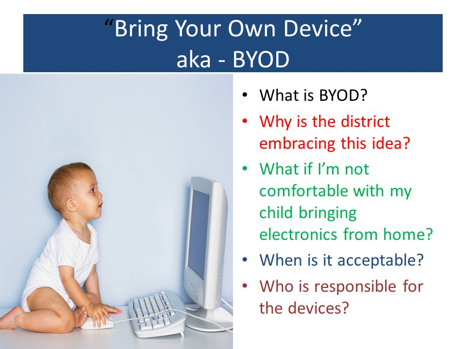 Bring Your Own Device aka - BYOD What is BYOD. Why is the district embracing this idea.