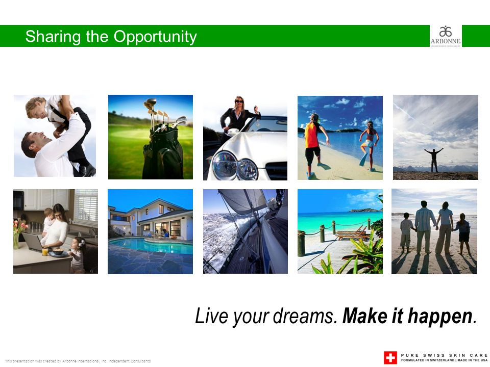 Sharing the Opportunity This presentation was created by Arbonne International, Inc. Independent Consultants Live your dreams. Make it happen.