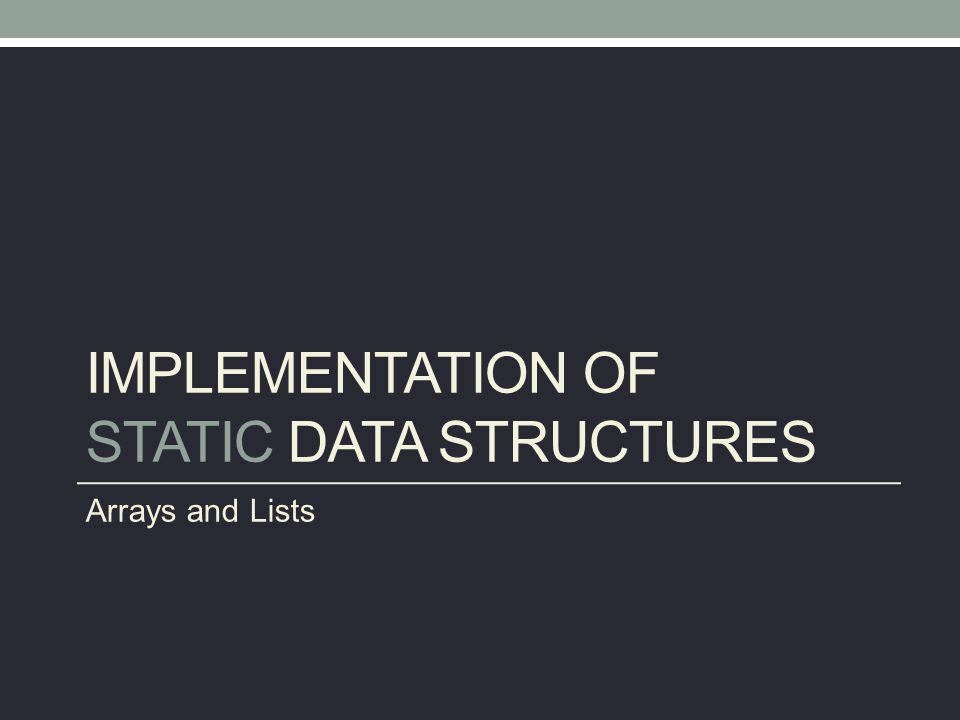 Static Data Structures Data structure whose size is fixed when it is created in memory.