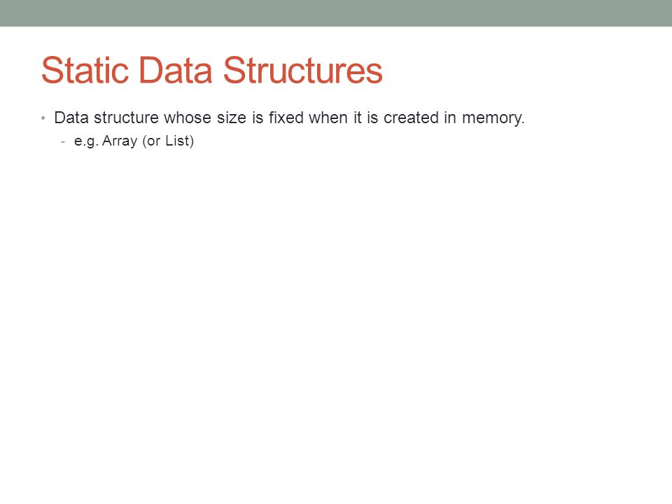 Static Example: Array/List This shows an example of an array stored in memory in alphabetical order.