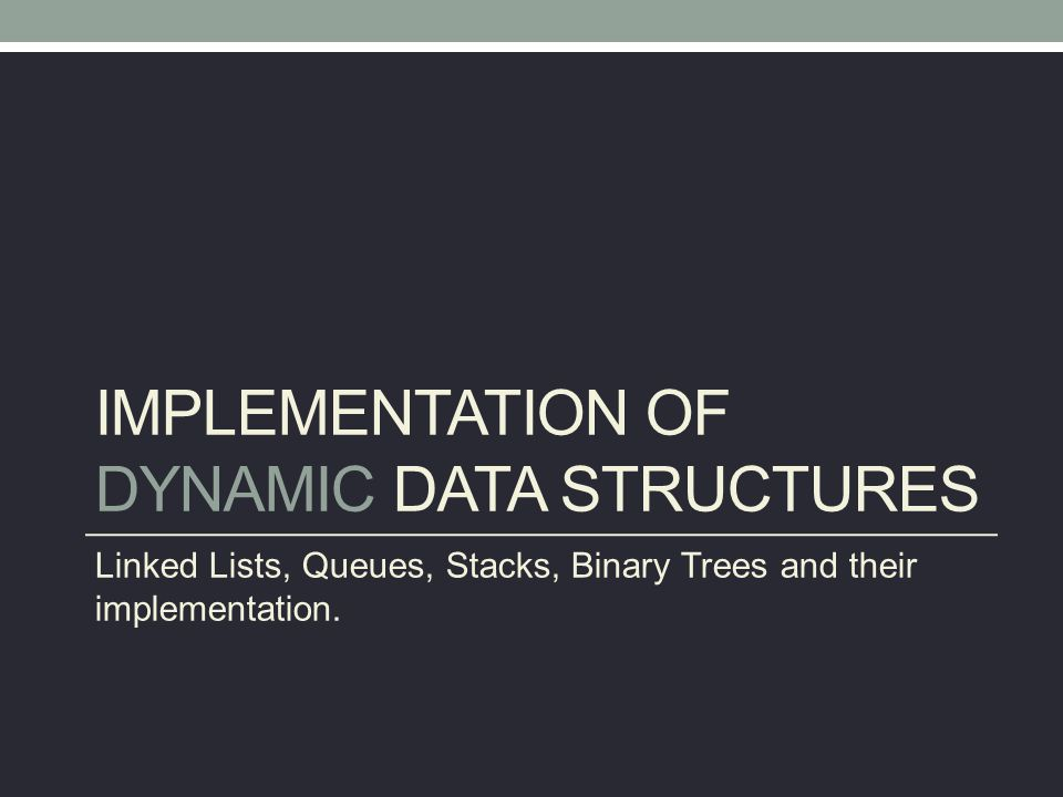 Implementing Stacks and Queues Static data structures can be used to implement dynamic data structures.