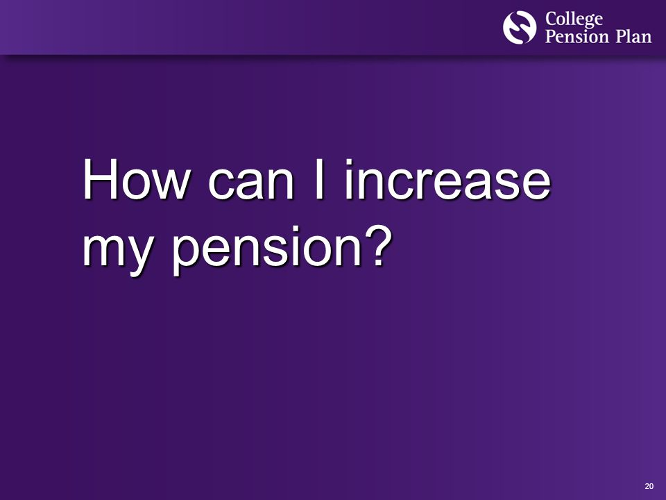 20 How can I increase my pension?