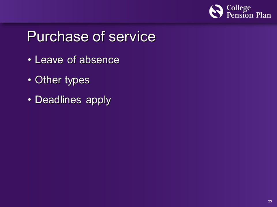 23 Purchase of service Leave of absenceLeave of absence Other typesOther types Deadlines applyDeadlines apply