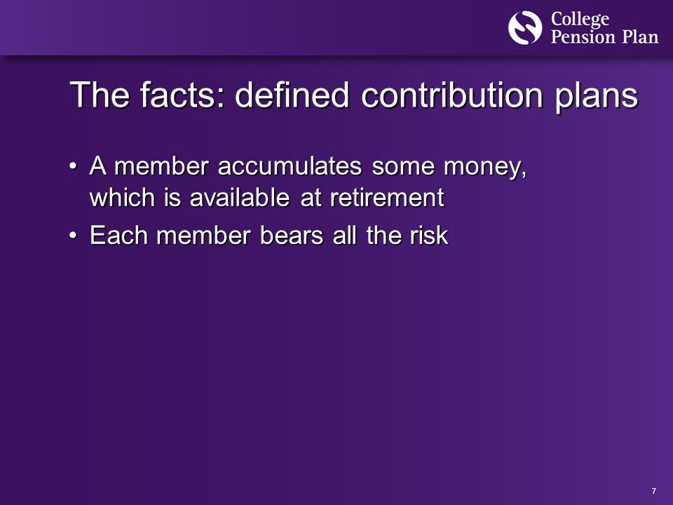 7 The facts: defined contribution plans A member accumulates some money, which is available at retirementA member accumulates some money, which is available at retirement Each member bears all the riskEach member bears all the risk