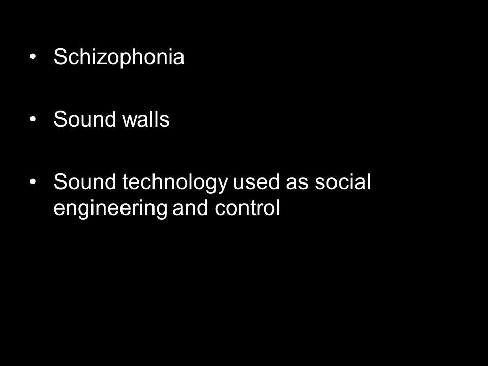 Schizophonia Sound walls Sound technology used as social engineering and control