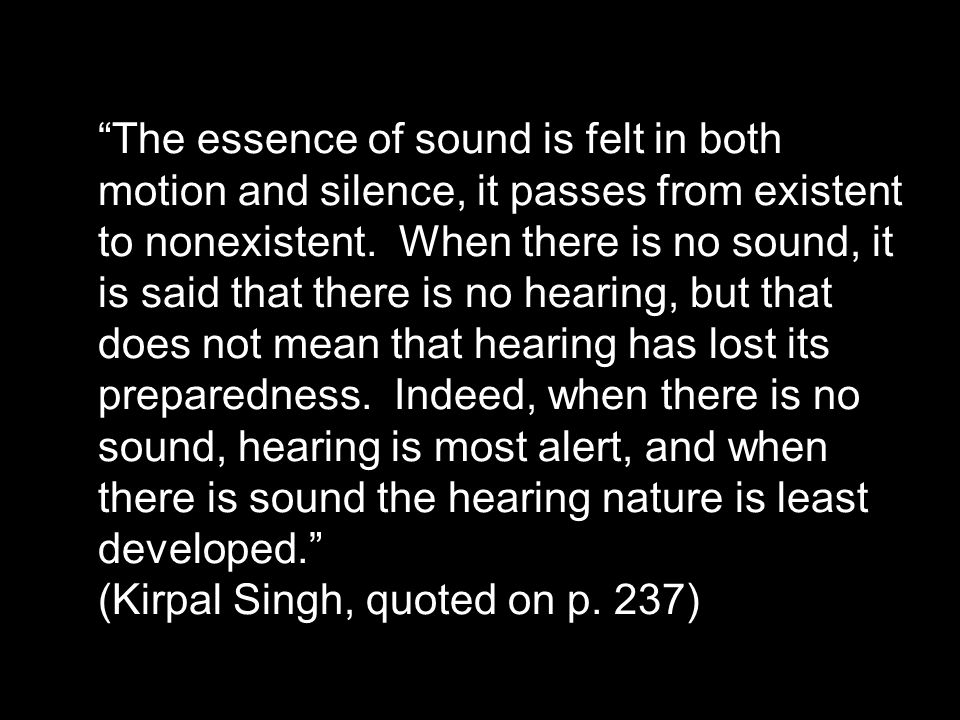 The essence of sound is felt in both motion and silence, it passes from existent to nonexistent.