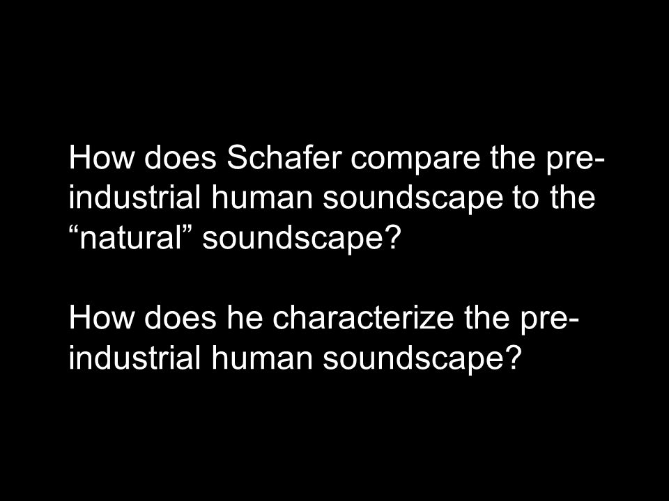 How does Schafer compare the pre- industrial human soundscape to the natural soundscape.