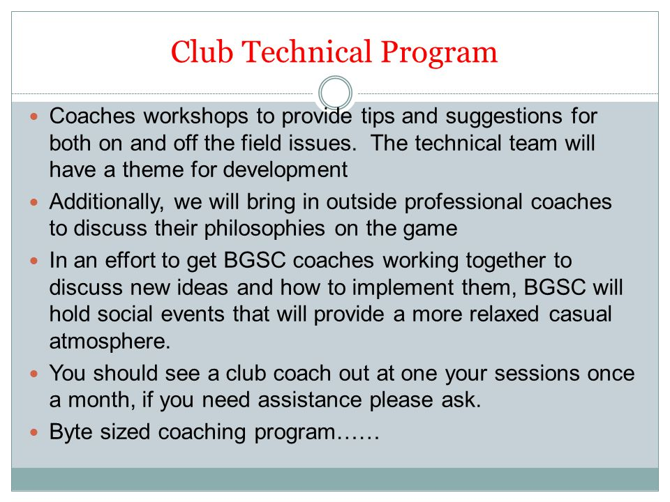 Club Technical Program Coaches workshops to provide tips and suggestions for both on and off the field issues.