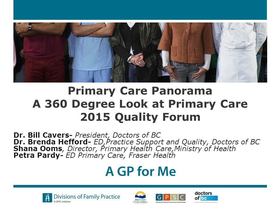 Evidence for benefits of Primary Care: … helps prevent illness and death, regardless of whether the care is characterized by supply of primary care physicians, a relationship with a source of primary care, or the receipt of important features of primary care… associated with a more equitable distribution of health in populations. - Barbara Starfield (2005) …available evidence confirms improved population health outcomes and equity, more appropriate utilization of services, user satisfaction and lower costs in health systems with a strong primary care orientation. Atun R (2004) What are the advantages and disadvantages of restructuring a health care system to be more focused on primary care services.