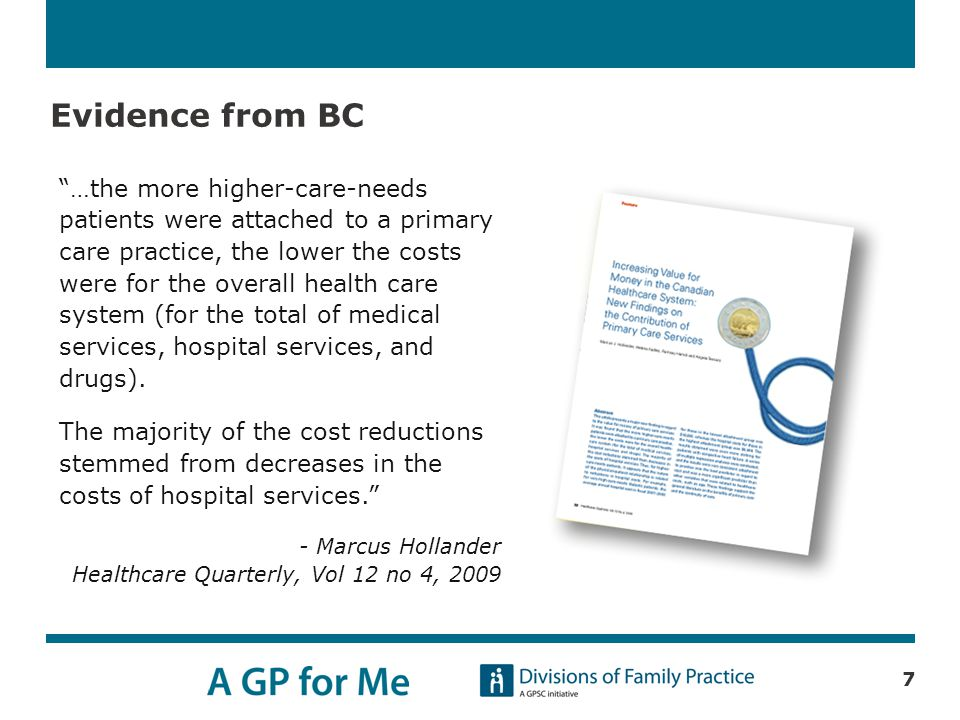 Evidence from BC 7 …the more higher-care-needs patients were attached to a primary care practice, the lower the costs were for the overall health care system (for the total of medical services, hospital services, and drugs).