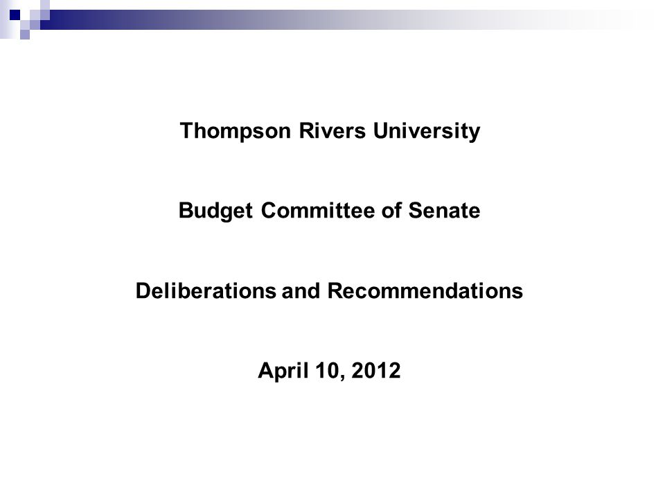 Thompson Rivers University Budget Committee of Senate Deliberations and Recommendations April 10, 2012
