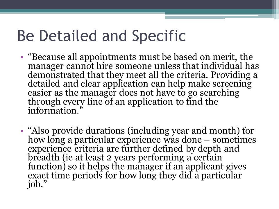 Be Detailed and Specific Because all appointments must be based on merit, the manager cannot hire someone unless that individual has demonstrated that they meet all the criteria.