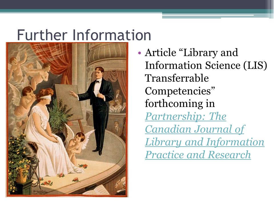 Further Information Article Library and Information Science (LIS) Transferrable Competencies forthcoming in Partnership: The Canadian Journal of Library and Information Practice and Research Partnership: The Canadian Journal of Library and Information Practice and Research