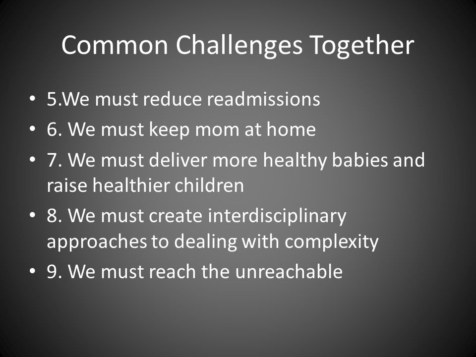 Common Challenges Together 5.We must reduce readmissions 6.