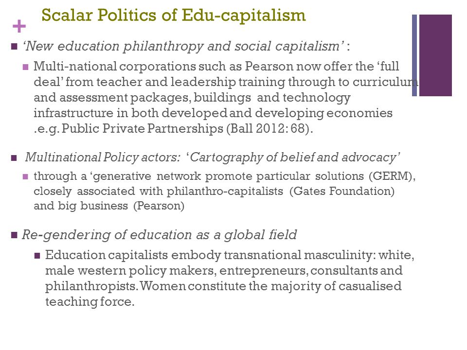 + Scalar Politics of Edu-capitalism 'New education philanthropy and social capitalism' : Multi-national corporations such as Pearson now offer the 'fu