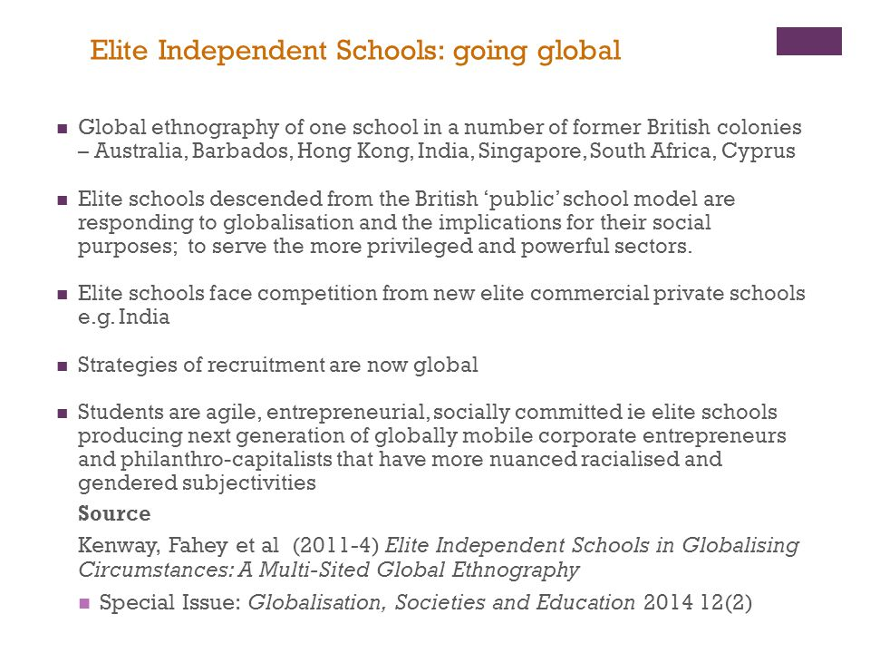 Elite Independent Schools: going global Global ethnography of one school in a number of former British colonies – Australia, Barbados, Hong Kong, Indi