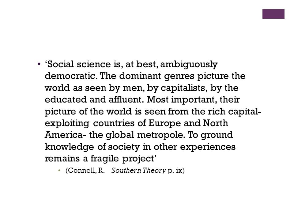 'Social science is, at best, ambiguously democratic. The dominant genres picture the world as seen by men, by capitalists, by the educated and affluen