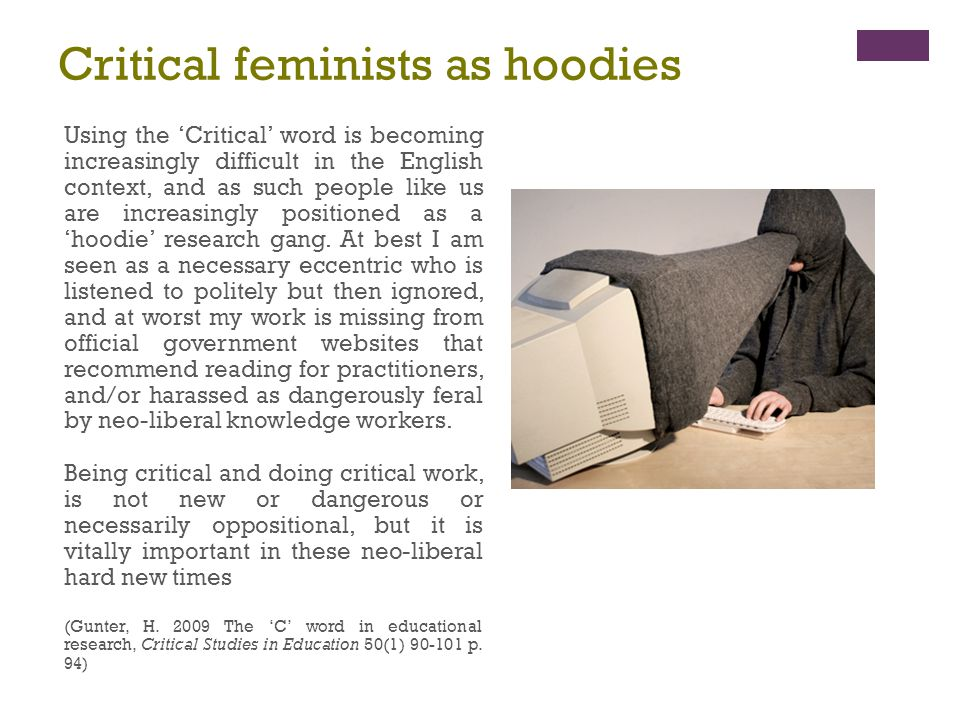 Critical feminists as hoodies Using the 'Critical' word is becoming increasingly difficult in the English context, and as such people like us are incr