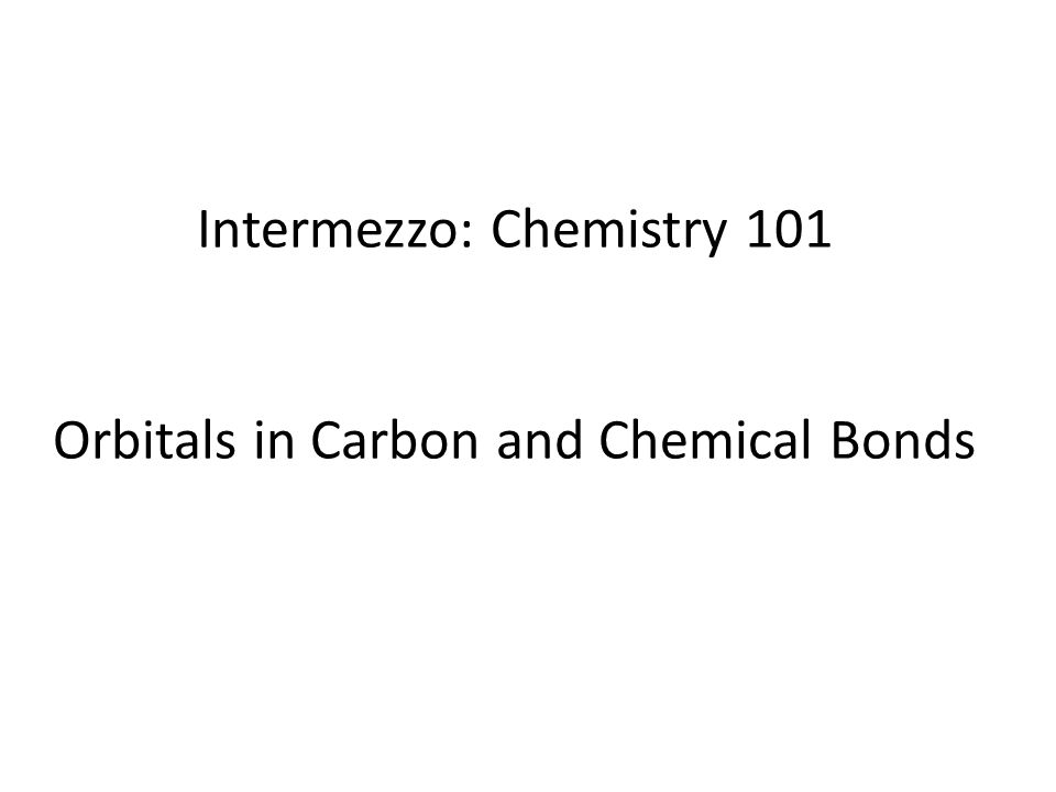 Intermezzo: Chemistry 101 Orbitals in Carbon and Chemical Bonds