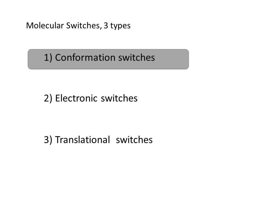 Molecular Switches, 3 types 1) Conformation switches 2) Electronic switches 3) Translational switches