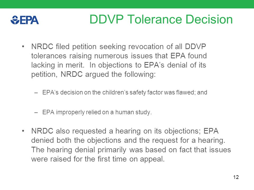 DDVP Tolerance Decision NRDC filed petition seeking revocation of all DDVP tolerances raising numerous issues that EPA found lacking in merit.