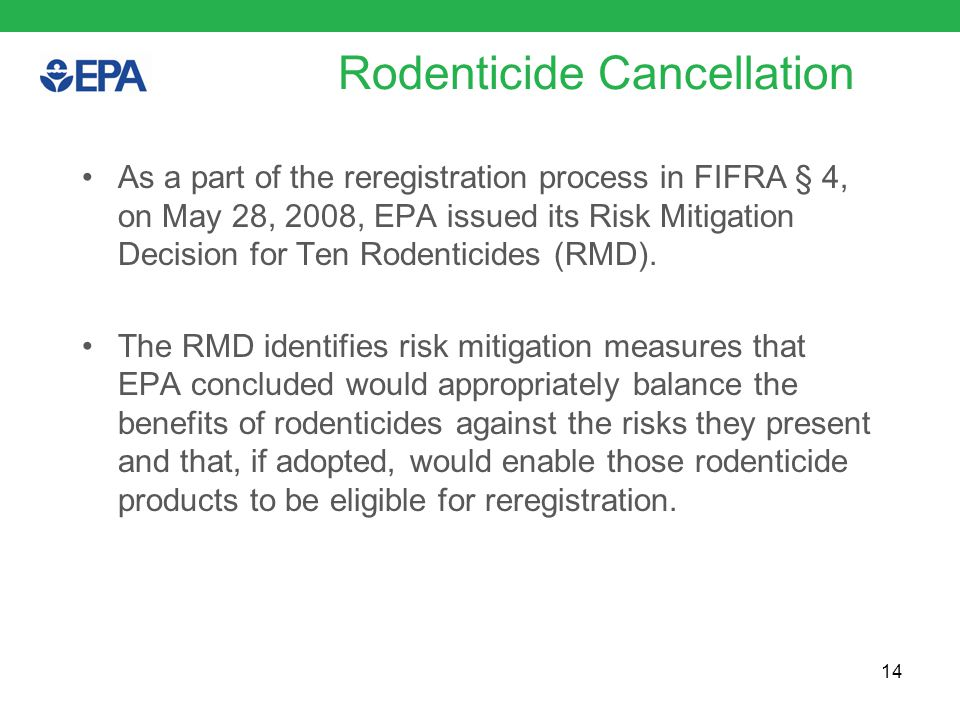 Rodenticide Cancellation As a part of the reregistration process in FIFRA § 4, on May 28, 2008, EPA issued its Risk Mitigation Decision for Ten Rodenticides (RMD).