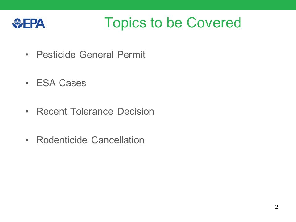 Topics to be Covered Pesticide General Permit ESA Cases Recent Tolerance Decision Rodenticide Cancellation 2