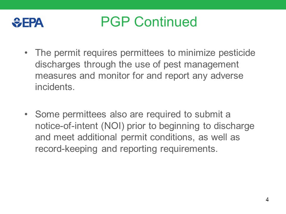 PGP Continued The permit requires permittees to minimize pesticide discharges through the use of pest management measures and monitor for and report any adverse incidents.