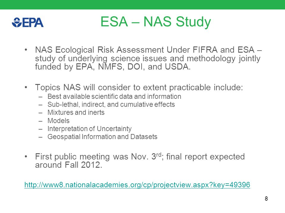 ESA – NAS Study NAS Ecological Risk Assessment Under FIFRA and ESA – study of underlying science issues and methodology jointly funded by EPA, NMFS, DOI, and USDA.