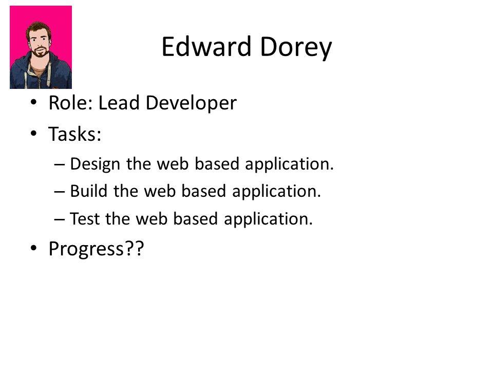 Edward Dorey Role: Lead Developer Tasks: – Design the web based application.