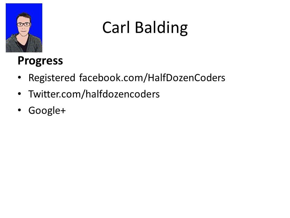 Carl Balding Progress Registered facebook.com/HalfDozenCoders Twitter.com/halfdozencoders Google+